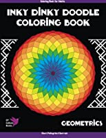 Inky Dinky Doodle Coloring Book - Geometrics - Coloring Book for Adults (Volume 2)