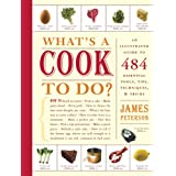 What's a Cook to Do?: An Illustrated Guide to 484 Essential Tips, Techniques, and Tricks ~ James Peterson