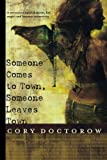 Someone Comes to Town, Someone Leaves Town [Paperback] [2006] (Author) Cory Doctorow