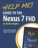 Charles Hughes Help Me! Guide to the Nexus 7 FHD: Step-by-Step User Guide for Google's Second Tablet PC