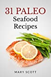 31 Paleo Seafood Recipes: One Month of Delicious Seafood Dishes (31 Days of Paleo Book 5)
