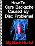 How To Cure Backache Caused By Disc Problems! (My Back Hurts)