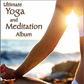 Ultimate Yoga & Meditation Album: Healing Nature, Relaxing Flute, Tibetan Bowls