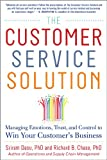 The Customer Service Solution: Managing Emotions, Trust, and Control to Win Your Customer's Business