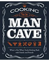 Cooking for the Man Cave: What to Eat When You're Kicking Back With Family and Friends