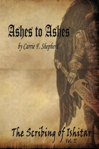 Book: Ashes to Ashes - The Scribing of Ishitar (Volume 2) by Carrie Shepherd