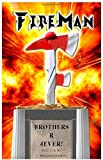 FireMan...Brothers R 4Ever!