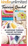 Tunisian Crochet: 20 Awesome Tunisian Crochet Patterns For Beginners: (Tunisian Crochet Books, Tunisian Crochet Stitch Guide, Crochet Patterns) (Crochet, ... Crochet for beginners) (English Edition)