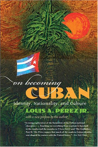 On Becoming Cuban: Identity, Nationality, and Culture (H....