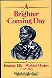 A Brighter Coming Day: A Frances Ellen Watkins Harper Reader