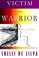 Victim to Warrior: 10 Vital Phases to Transform Your Life
