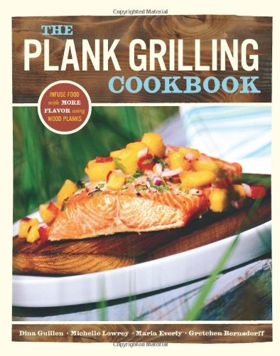 The Plank Grilling Cookbook: Infuse Food with More Flavor Using Wood Planks by Dina Guillen, Maria Everyly