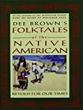 Dee Brown's Folktales of the Native American: Retold for Our Times
