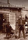 img - for Fox Talbot: An Illustrated Life of William Henry Fox Talbot, 'Father of Modern Photography', 1800 -1877 (Shire Library) book / textbook / text book