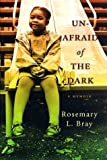 img - for Unafraid of the Dark: A Memoir by Rosemary Bray (1998-02-10) book / textbook / text book