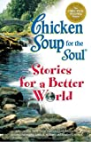 Chicken Soup Stories for a Better World (Chicken Soup for the Soul) (0757303129) by Canfield, Jack
