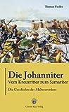 Die Johanniter - Vom Kreuzritter zum Samariter - Die Geschichte des Malteserordens