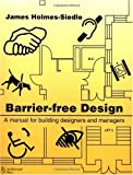echange, troc James Holmes-Siedle - Barrier-Free Design: A Manual for Building Designers and Managers