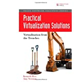 Practical Virtualization Solutions: Virtualization from the Trenchesby Kenneth Hess