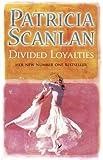 Divided Loyalties Patricia Scanlan