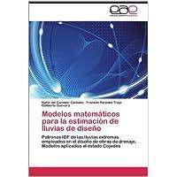 Modelos matemáticos para la estimación de lluvias de diseño: Patrones IDF de las lluvias extremas empleados en...