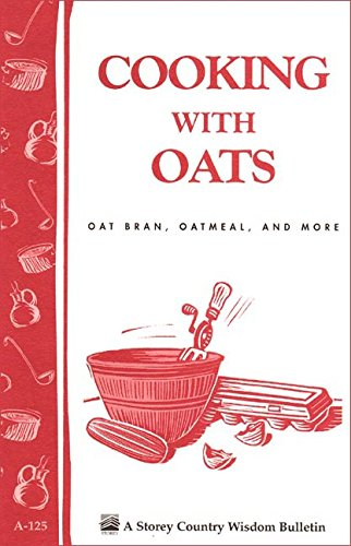 Cooking with Oats: Oat Bran, Oatmeal, and More / Storey Country Wisdom Bulletin  A-125 (Storey/Garden Way Publishing Bulletin)