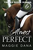 img - for Almost Perfect (Timber Ridge Riders) (Volume 6) book / textbook / text book