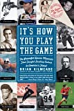 Its How You Play the Game: The Powerful Sports Moments That Taught Lasting Values to Americas Finest by Kilmeade, Brian (2008) Paperback