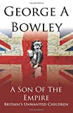 img - for A Son Of The Empire: Britain's Unwanted Children book / textbook / text book