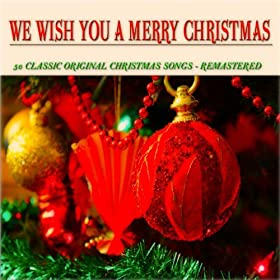 We Wish You a Merry Christmas (50 Classic Original Christmas Songs Remastered): Various artists ...