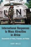 img - for International Responses to Mass Atrocities in Africa: Responsibility to Protect, Prosecute, and Palliate (Pennsylvania Studies in Human Rights) book / textbook / text book