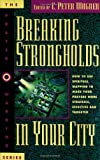 Breaking Strongholds in Your City (Prayer Warriors) (0830716386) by Wagner, C. Peter
