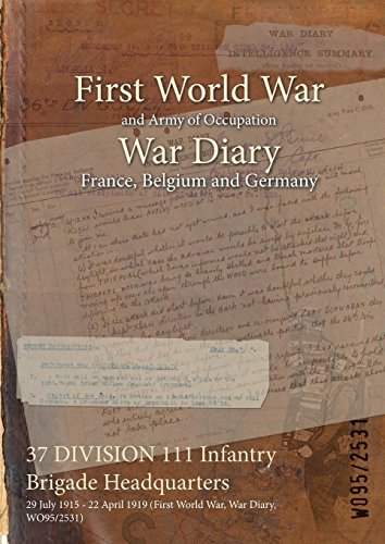 37 DIVISION 111 Infantry Brigade Headquarters: 29 July 1915 - 22 April 1919 (First World War, War Diary, WO95/2531)