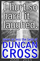 I Hurt So Hard It Laughed: Duncan Cross, 2008 - 2015