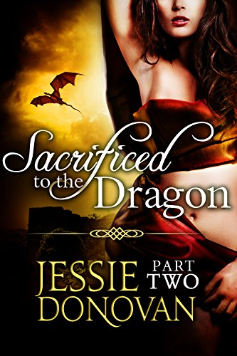 Jessie Donovan - Sacrificed to the Dragon: Part Two (A BBW Dragon-shifter Paranormal Romance) (Stonefire Dragons Book 2)
