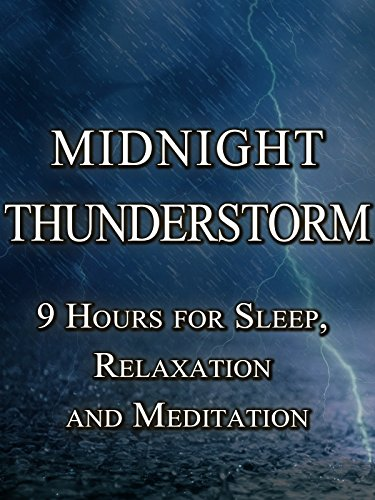 Midnight Thunderstorm, 9 hours for sleep, relaxation and meditation on Amazon Prime Instant Video UK
