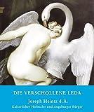 Image de Die verschollene Leda: Joseph Heintz d. Ä. Kaiserlicher Hofmaler und Augsburger Bürger