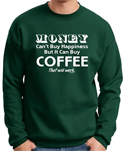 Money Can'T Buy Happiness But It Can Buy Coffee Premium Crewneck Sweatshirt Large Deep Forest