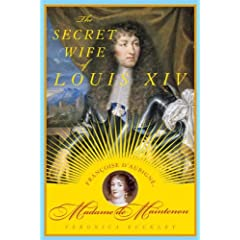 The Secret Wife of Louis XIV: FranCoise d'Aubigne, Madame de Maintenon