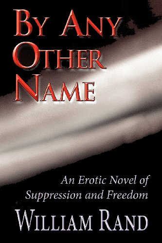 Book: By any other Name - An Erotic Novel of Suppression and Freedom by William Rand