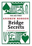 The Times: Bridge Secrets: The Expert's Guide to Improving Your Game (Times (Times Books)) (000724939X) by Robson, Andrew