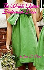 The World's Ugliest Bridesmaid Dress: A short romantic comedy