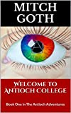 Welcome to Antioch College: Book One of The Antioch Adventures (The Antioch Adventures Serial 1)