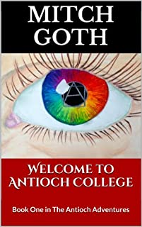 (FREE on 6/11) Welcome To Antioch College: Book One Of The Antioch Adventures by Mitch Goth - http://eBooksHabit.com
