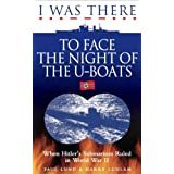 I Was There to Face the Night of the U-Boatsby Paul Lund