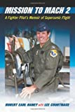 img - for Mission to Mach 2: A Fighter Pilot's Memoir of Supersonic Flight book / textbook / text book
