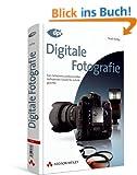 Digitale Fotografie - Das gro�e Buch, Doppelband 1 + 2: Das Geheimnis professioneller Aufnahmen Schritt f�r Schritt gel�ftet