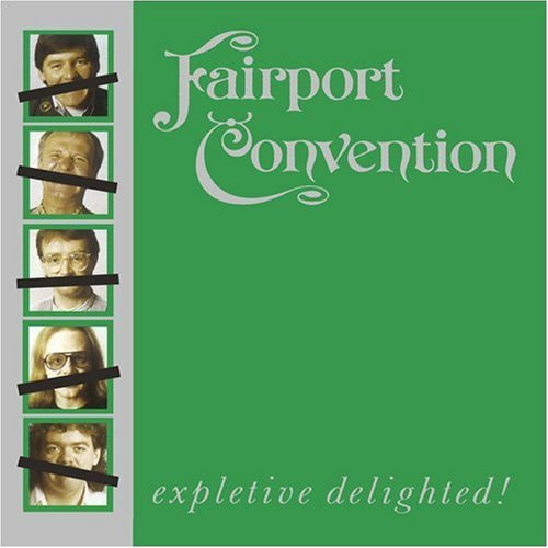 Fairport Convention - Expletive Delighted! - Zortam Music