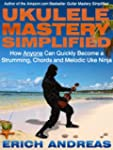 Ukulele Mastery Simplified: How Anyon...