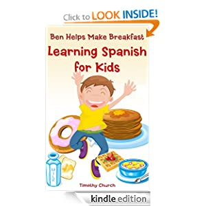 Ben Helps Make Breakfast: Learning Spanish for Kids, Food (Bilingual English-Spanish Picture Book) (Learning a Second Language for Kids)